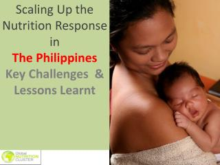 Scaling Up the Nutrition Response in  The Philippines  Key Challenges  & Lessons Learnt