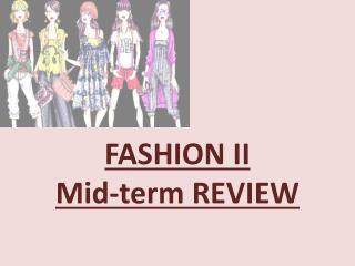 FASHION II  Mid-term REVIEW