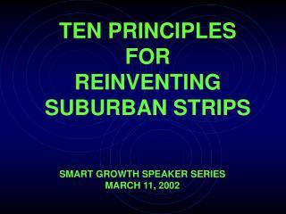 TEN PRINCIPLES  FOR REINVENTING SUBURBAN STRIPS