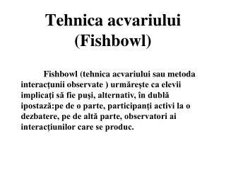 Tehnica acvariului  (Fishbowl)