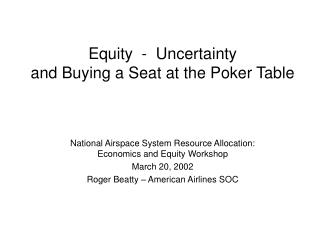 Equity  -  Uncertainty and Buying a Seat at the Poker Table