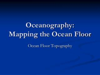 Oceanography:  Mapping the Ocean Floor