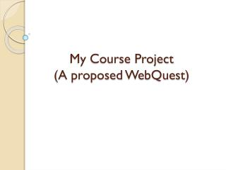 My Course Project (A proposed  WebQuest )