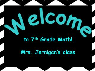 to 7 th  Grade Math! Mrs. Jernigan's class