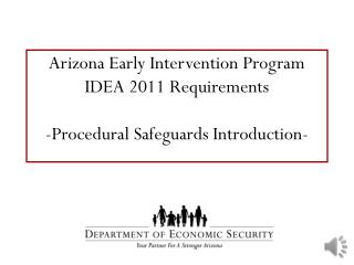 Arizona Early Intervention Program IDEA 2011 Requirements -Procedural Safeguards Introduction-