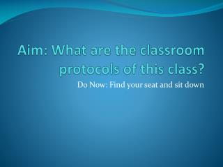 Aim : What are the classroom protocols of  this class?