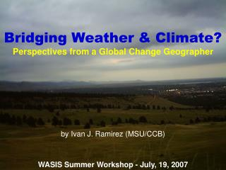 Bridging Weather & Climate? Perspectives from a Global Change Geographer