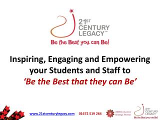 Inspiring, Engaging and Empowering  your Students and Staff to 'Be the Best that they can Be'