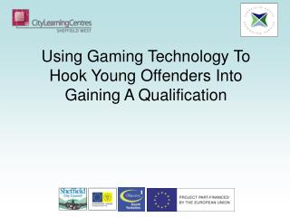 Using Gaming Technology To Hook Young Offenders Into Gaining A Qualification