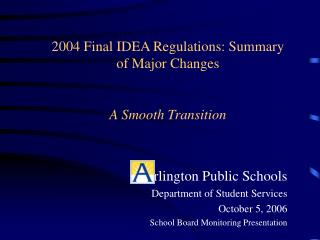 2004 Final IDEA Regulations: Summary of Major Changes A Smooth Transition