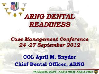 ARNG DENTAL READINESS  Case Management Conference 24 -27 September 2012