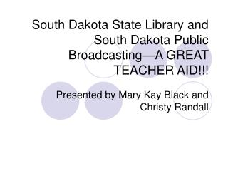 South Dakota State Library and South Dakota Public Broadcasting�A GREAT TEACHER AID!!!