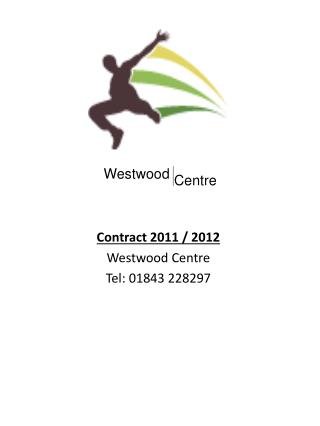 Contract 2011 / 2012 Westwood Centre Tel: 01843 228297