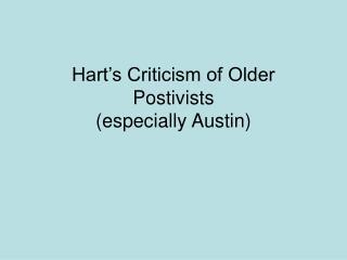 Hart s Criticism of Older Postivists especially Austin