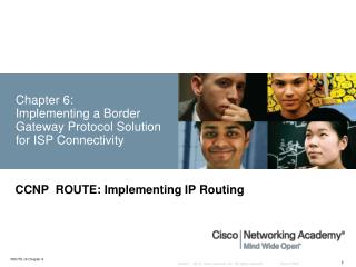 Chapter 6:  Implementing a Border Gateway Protocol Solution for ISP Connectivity