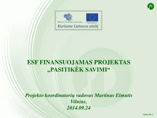 """ESF finansuojamas projektas """"Pasitikėk savimi""""  Projekto koordinatorių vadovas Martinas Eimutis"""