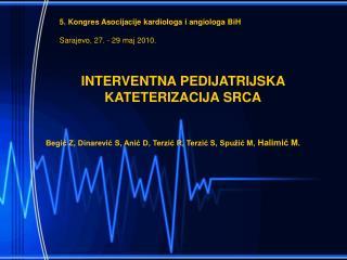 INTERVENTNA PEDIJATRIJSKA KATETERIZACIJA SRCA