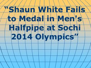 """ Shaun White Fails to Medal in Men's Halfpipe at Sochi 2014 Olympics """