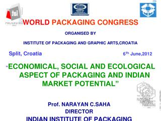 Prof. NARAYAN C.SAHA DIRECTOR  INDIAN INSTITUTE OF PACKAGING