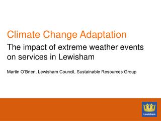 Climate Change Adaptation The impact of extreme weather events on services in Lewisham