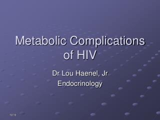 Metabolic Complications of HIV