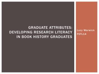 Graduate Attributes: Developing Research Literacy in book History Graduates