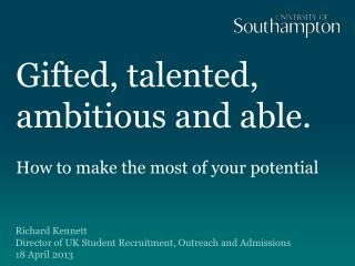 Gifted, talented, ambitious and able.