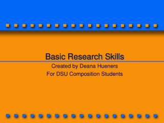 Basic Research Skills Created by Deana Hueners For DSU Composition Students
