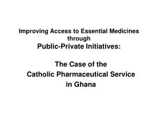 Improving Access to Essential Medicines  through  Public-Private Initiatives: