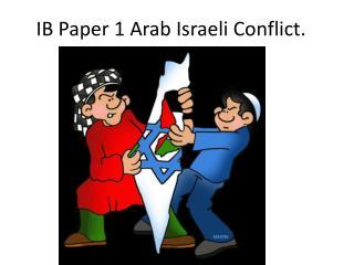 IB Paper 1 Arab Israeli Conflict.