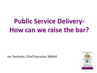 Public Service Delivery-How can we raise the bar?
