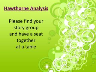 Hawthorne Analysis Please find your story group and have a seat together at a table