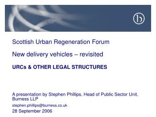 Scottish Urban Regeneration Forum New delivery vehicles – revisited URCs & OTHER LEGAL STRUCTURES