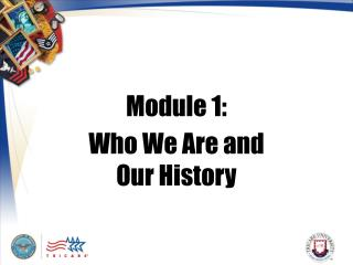 Module 1:  Who We Are and Our History
