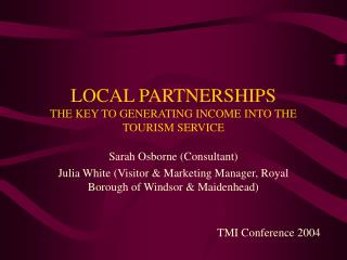 LOCAL PARTNERSHIPS THE KEY TO GENERATING INCOME INTO THE TOURISM SERVICE