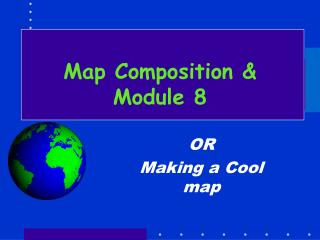 Map Composition & Module 8