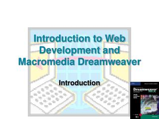 Introduction to Web Development and Macromedia Dreamweaver