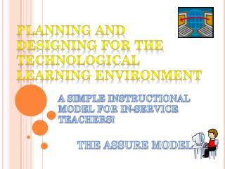 PLANNING AND DESIGNING FOR THE TECHNOLOGICAL LEARNING ENVIRONMENT