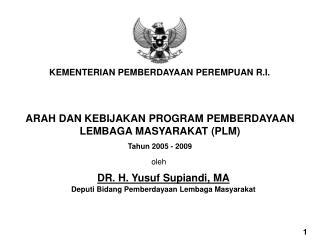 ARAH DAN KEBIJAKAN PROGRAM PEMBERDAYAAN LEMBAGA MASYARAKAT (PLM) Tahun 2005 - 2009
