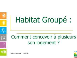 Habitat Groupé : Comment concevoir à plusieurs son logement ?