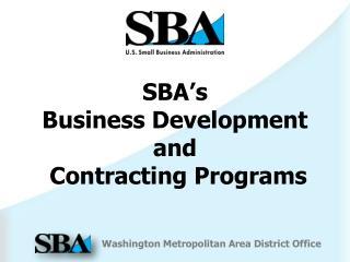 SBA's  Business Development and  Contracting Programs