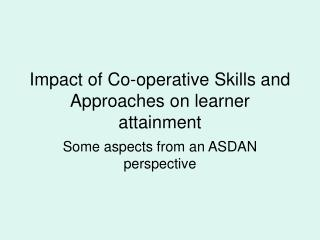 Impact of Co-operative Skills and Approaches on learner attainment