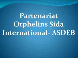 Partenariat  Orphelins Sida International- ASDEB