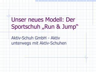 "Unser neues Modell: Der Sportschuh ""Run & Jump"""