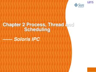 Chapter 2 Process, Thread and                            Scheduling ——  Soloris IPC