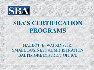 SBA'S CERTIFICATION PROGRAMS HALLOT  E. WATKINS, JR.