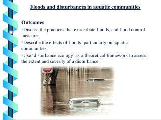 Floods and disturbances in aquatic communities Outcomes