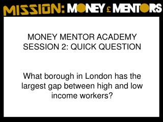 MONEY MENTOR ACADEMY SESSION 2: QUICK QUESTION