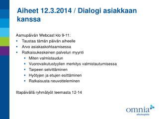 Aiheet 12.3.2014 / Dialogi asiakkaan kanssa