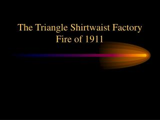 The Triangle Shirtwaist Factory Fire of 1911